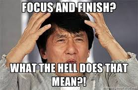 focus and finish? what the hell does that mean?! - Jackie Chan ... via Relatably.com