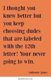 Quotes About Choosing Love New Love Quote I Thought You Knew Better But You Keep Choosing