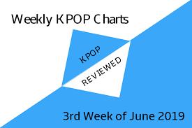 Pop Chart Reviews Weekly Chart 3rd Week Of June 2019 Kpopreviewed