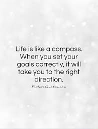 Compass Quotes Simple Life Is Like A Compass When You Set Your Goals Correctly It
