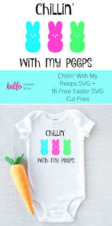 Free Easter Cricut Designs 16 Free Easter Svg Cut Files Including Chillin With My Peeps