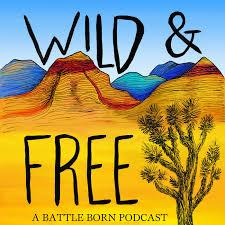 Wild & Free: A Battle Born Podcast