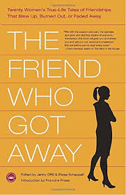 the friend who got away twenty women s true life tales of the friend who got away twenty women s true life tales of friendships that blew up burned out or faded away jenny offill elissa schappell