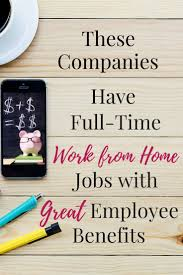 Full Time Work From Home Jobs With Great Benefits Work From Home