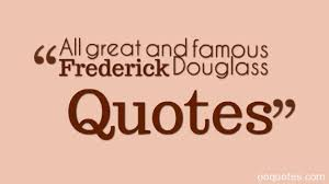 Narrative Of The Life Of Frederick Douglass Quotes Magnificent All Great And Famous Frederick Douglass Quotes Quotes