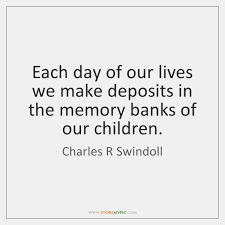 Memory Quotes Awesome Each Day Of Our Lives We Make Deposits In The Memory Banks