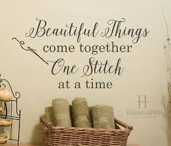 >sewing room decorating ideas pinterest room wall decor  craft room wall decor beautiful things come together one stitch at a time vinyl wall decal words crafting quotes sewing decor gifts mom