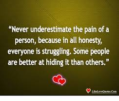 Never Underestimate The Pain Of A Person Because In All Honesty Impressive Struggling Love Quotes