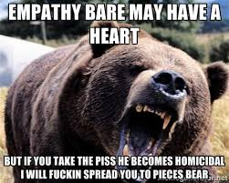 Empathy bare may have a heart but if you take the piss he becomes ... via Relatably.com