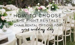 Choosing the Right Rental Chairs for Your Wedding Day - The ...