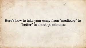 how to make your mediocre extracurricular essay better in about how to make your mediocre extracurricular essay better in about 30 minutes
