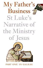 My Father's Business: St Luke's Narrative of the Ministry of Jesus ...
