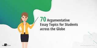 70 Argumentative Essay Topics For Students Across The Globe