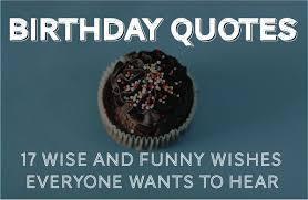Happy Birthday Funny Quotes Custom Birthday Quotes 48 Wise And Funny Ways To Say Happy Birthday