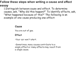 the cause and effect essay explains the reasons of the event or  follow these steps when writing a cause and effect essay 1 distinguish between cause and
