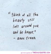 Beautiful Poem Quotes Best Of Think Of All The Beauty Still Left Around You And Be Happy Anne Frank