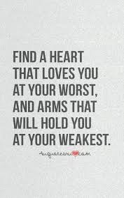 Inspirational Quotes Pinterest Adorable Find A Heart That Loves You At Your Worst And Arms That Will Hold