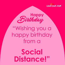 A friend in need is a friend in deed; Wishing You A Happy Birthday From A Social Distance