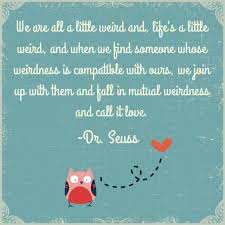 Dr Seuss Quotes About Love Beauteous Fall In Mutual Weirdness And Call It Love The Lone Panda