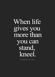 Short Spiritual Quotes About Life Classy When life gives you more than you can stand kneel bible