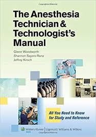 anesthesia technician the anesthesia technician and technologists manual all you need to