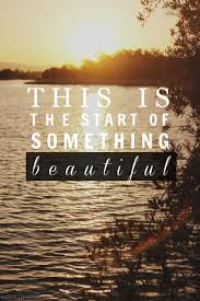 Something Beautiful Quotes Best of This Is The Start Of Something Beautiful Life Quotes Quotes Quote