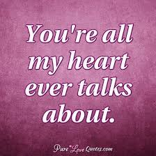 Pure Love Quotes You're all my heart ever talks about purelovequotes My Babe 25