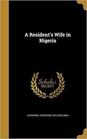 A Resident's Wife in Nigeria: Amazon.co.uk: Larymore, Constance ...