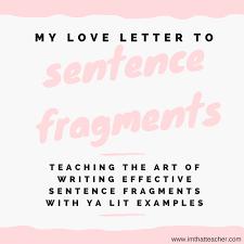 Sentence Fragments My Love Letter To Sentence Fragments Im That Teacher