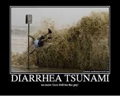 taco bell diarrhea.  Diarrhea Ebaumsworld Memes And Taco Bell Created On Ebaumsworldcom DIARRHEA  TSUNAMI No Inside Bell Diarrhea