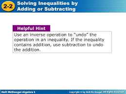 4 helpful hint use an inverse operation to undo the operation in an inequality if the inequality contains addition use subtraction to undo the addition