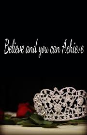 Beauty Contest Quotes Best Of Believe And You Can Achieve I Just Love This Pageant Motivation