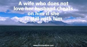 Cheating Wife Quotes Custom A Wife Who Does Not Love Her Husband Cheats On Him StatusMind