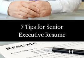 Executive Resume Writing Tips 7 Tips For Senior Executive Resume Style Resumes