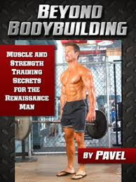 beyond bodybuilding muscle and strength secrets for the renaissance man by tsatsouline
