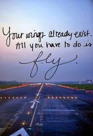 Dream To Fly Quotes Best Of Your Wings Already Exist All You Have To Do Is Fly Quote