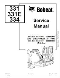 bobcat 331 331e 334 mini excavator service repair workshop manual instant bobcat 331 331e 334 mini excavator service repair workshop manual 234311001 234511001 this manual content all service repair maintenance