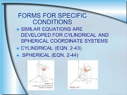 forms for specific conditions similar equations are developed for cylindrical and spherical coordinate systems