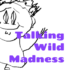 Talking Wild Madness