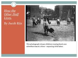 how the other half lives a photo essay by jacob riis ppt  7 this photograph