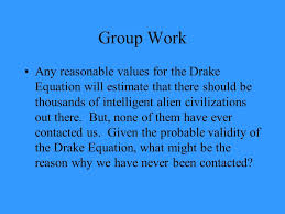 group work any reasonable values for the drake equation will estimate that there should be thousands
