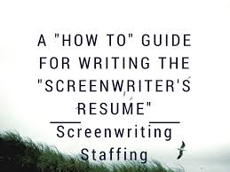a how to guide for writing the screenwriter s resume by a how to guide for writing the screenwriter s resume by screenwriting staffing