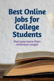 online jobs for college students that pay above minimum wage  college is both great and cruel at the same time you have all the time