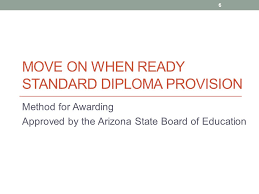 move on when ready standard diploma provision ppt  6 move on when ready standard diploma provision method for awarding approved by the arizona state board of education 6