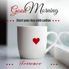 Terrence Time to Start the Day Good Morning Images | Good morning cards