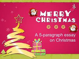 Christmas Day Essay Christmas Five Paragraph Essay