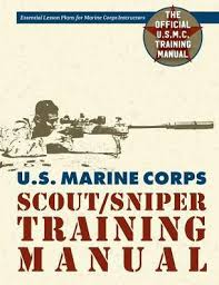 Marine Corps Scout Sniper U S Marine Corps Scout Sniper Training Manual By Us Government