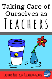Taking Care of Ourselves as Teachers — Galarious Goods