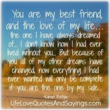 I Love My Best Friend Quotes Stunning Alluring You Are My Best Friend And The Love Of My Life The One I