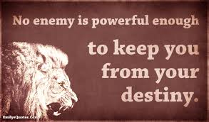 No Enemy Is Powerful Enough To Keep You From Your Destiny Popular